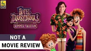 Hotel Transylvania 3: Summer Vacation | Not A Movie Review | Sucharita Tyagi | Film Companion