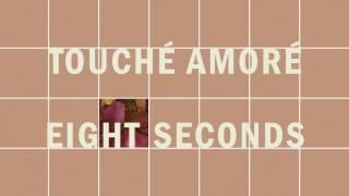 "Touché Amoré - ""Eight Seconds"" (Full Album Stream)"