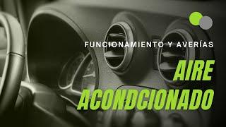 El aire acondicionado del coche: funcionamiento y averías