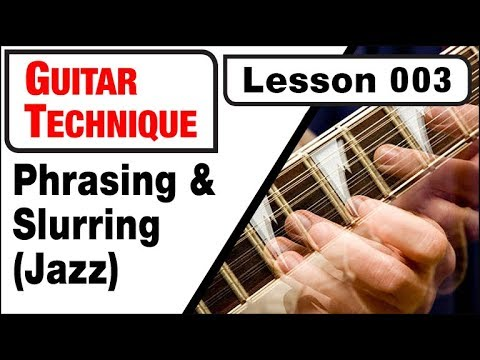 GUITAR TECHNIQUE 003: Phrasing & Slurring (Jazz)
