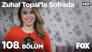 Zuhal Topal'la Sofrada 108. Bölüm