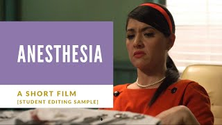 Anesthesia | A Short Film [Student Editing Sample]