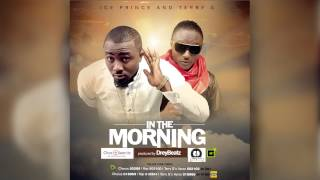 In The Morning - Ice Prince (ft. Terry G) | Official Audio