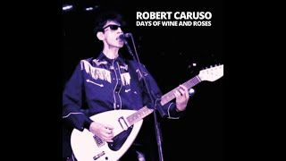 Robert Caruso - Days Of Wine And Roses (2021 version)