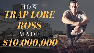 How Trap Lore Ross Made $10,000,000 Before Youtube