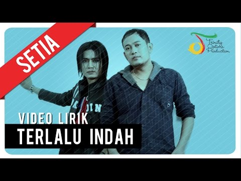 SETIA - TERLALU INDAH | Video Lirik Mp3