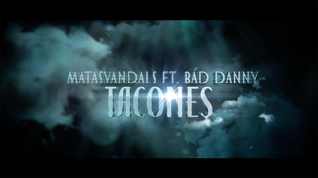Matasvandals y Bad Danny - TACONES