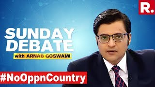 Is Opposition Scripting Their Own doom? | Exclusive Sunday Debate With Arnab Goswami