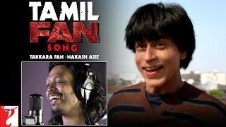 Tamil(தமிழ்): FAN Song Anthem   Takkara Fan - Nakash Aziz   Shah Rukh Khan   #FanAnthem