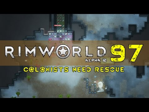 Rimworld (Alpha 12) - Ep97 - Colonists Need Rescue