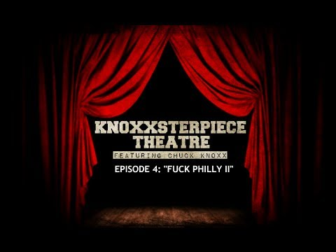 Knoxxsterpiece Theatre: Episode 4 Fuck Philly II