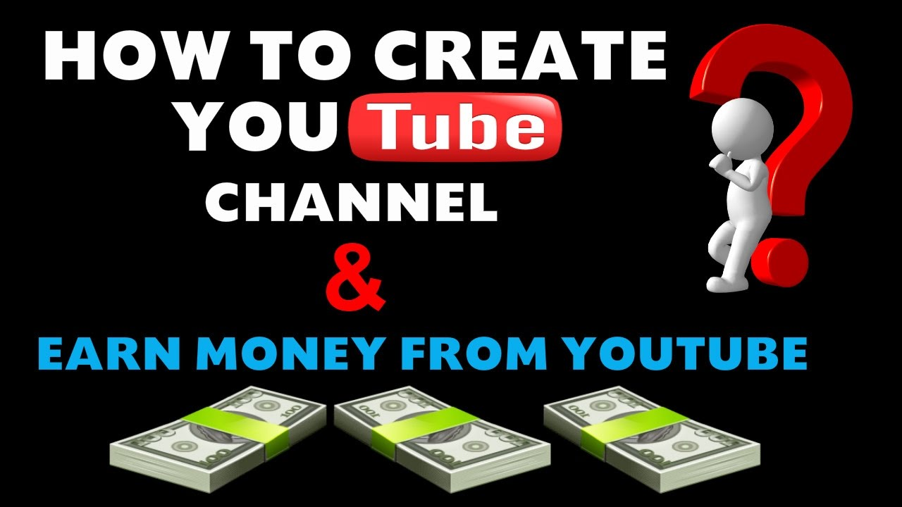 HOW TO CREATE A YOUTUBE CHANNEL | HOW TO EARN MONEY ON YOUTUBE 2017 - YouTube