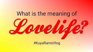 Kuya Rams' Vlog: Ano ba ang meaning ng LOVELIFE?