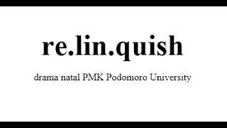 Relinquish - drama natal PMK Podomoro University