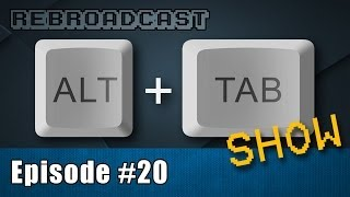 Alt+Tab #20  Friday the 13th! June 2014 Rebroadcast