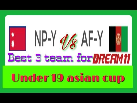 NP-Y vs AF-Y T20 PLAYING11 | UNDER 19 ASIAN CUP | DREAM 11 PREDICTION | BEST 3 TEAM FOR DREAM 11