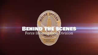LAPD Behind the Scenes - Force Investigation Division