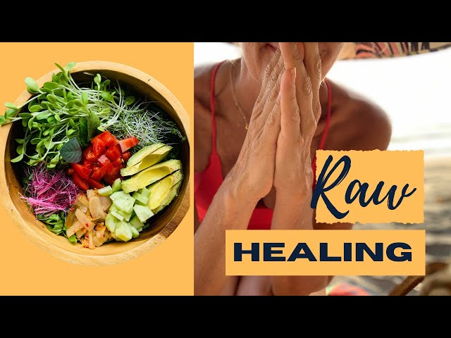 HOW I HEALED WITH RAW FOODS + OTHER THERAPIES