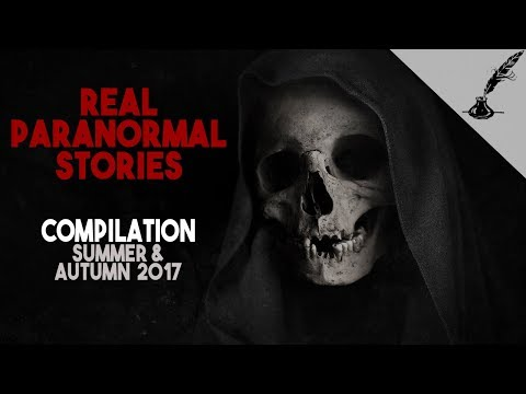 Real Paranormal Stories Compilation Summer and Autumn 2017