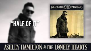 "Ashley Hamilton & The Lonely Hearts - ""Half Of It"" (Official Audio)"