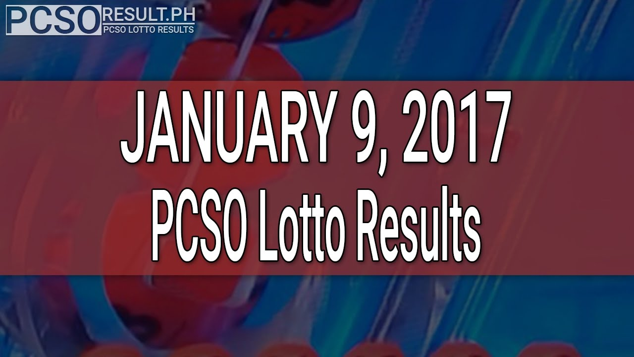 PCSO Lotto Results January 9, 2017 (6/55, 6/45, 4D ...