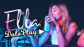 Ella - Dale Play Video