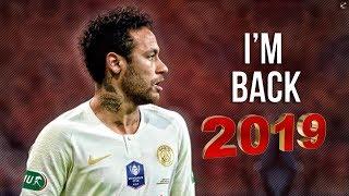 Neymar Jr ► I'm Back ● Crazy Skills & Goals ● 2019   HD