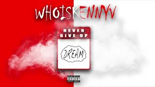 WhoIsKennyV - Never Give Up (Prod. By Trillmatik)