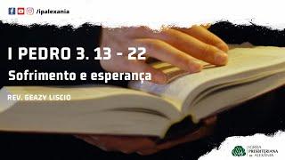 I Pe 3. 13 - 22 | Sofrimento e Esperança | Rev. Geazy Liscio