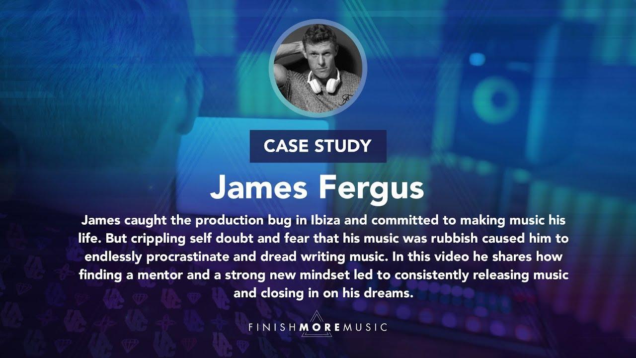 FMM Case Study - James Fergus - Finish More Music