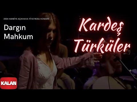 Kardeş Türküler - Dargın Mahkum [ Live Concert © 2004 Kalan Müzik ]