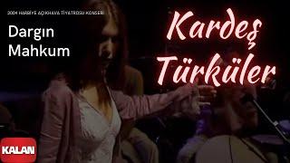 Kardeş Türküler - Dargın Mahkum  Live Concert © 2004 Kalan Müzik