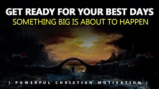 GET READY FOR YOUR BEST DAYS | SOMETHING BIG IS ABOUT TO HAPPEN | Powerful Motivational Video