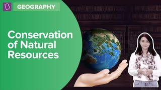 Conservation of Natural Resources | Class 8 | Learn with BYJU'S