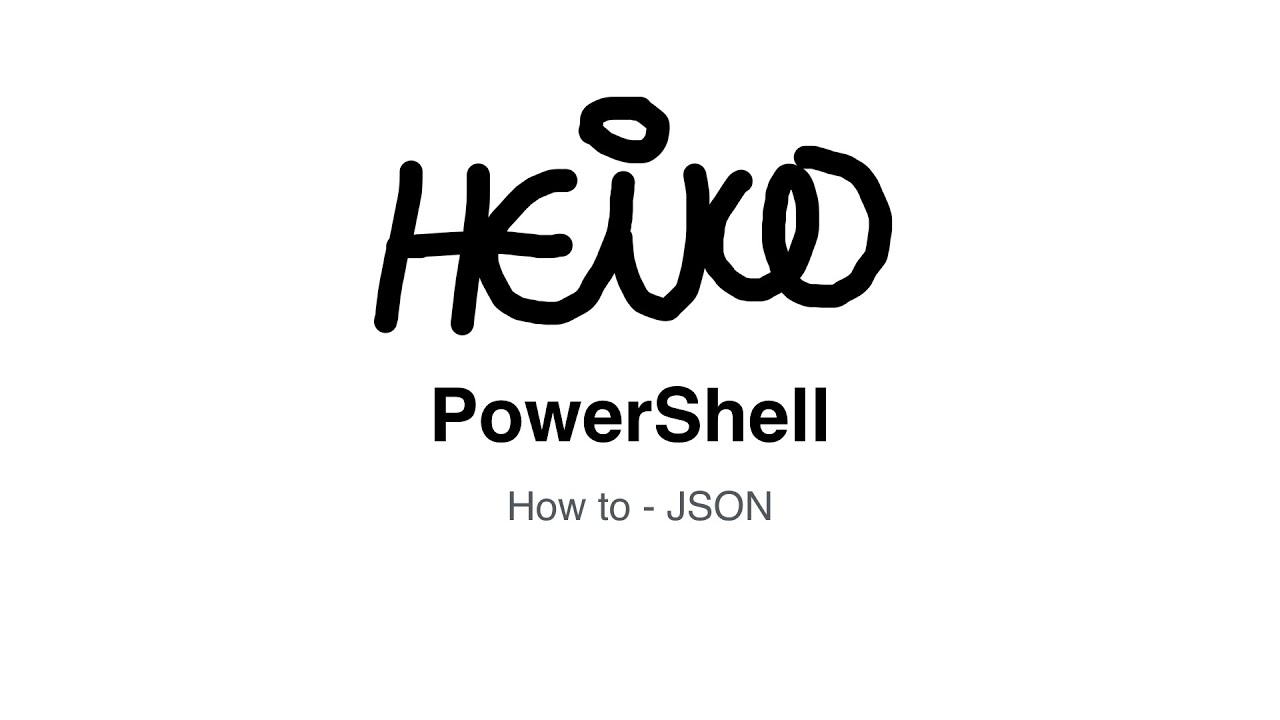 Windows PowerShell - How to - JSON