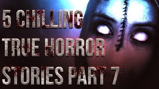 5 Chilling TRUE Horror Stories Part 7