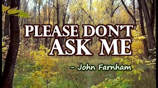 Please Don't Ask Me - John Farnham ( KARAOKE VERSION)