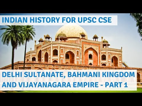 Medieval Indian History for UPSC CSE Part 1 - Delhi Sultanate, Bahmani Kingdom & Vijayanagara Empire