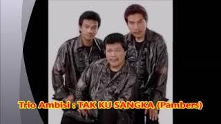 Lagu Pop Kenangan -- TAK KUSANGKA Panbers -- Cover by Trio Ambisi   0,95