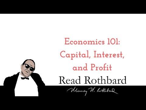 Economics 101 - 3 of 8 -  Capital, Interest, and Profit - Murray N Rothbard