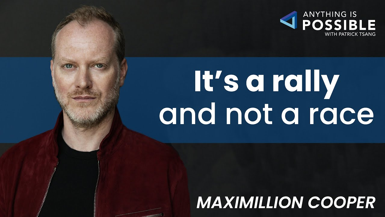 Maximillion Cooper: It's a rally and not a race   Anything is Possible with Patrick Tsang