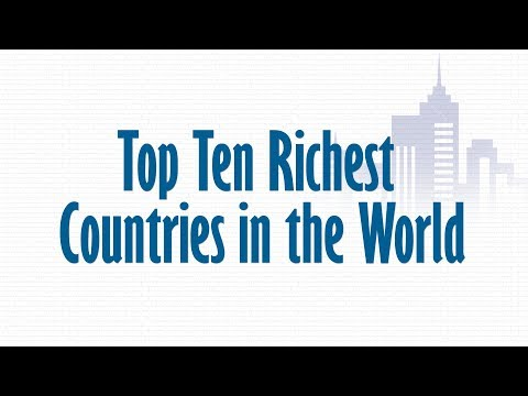 Top Ten Richest Countries in the World 2017-2018
