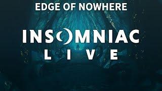 Insomniac Live - Edge of Nowhere Pt 2