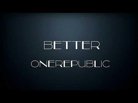 OneRepublic Better [Lyrics]