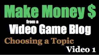 Make Money From A Video Game Blog - Video 1(More video game blog topic ideas: http://bit.ly/24Qt6Cn Video 1 from a series of videos on how to make money from a video game blog. In this video we discuss ..., 2016-05-13T18:52:10.000Z)