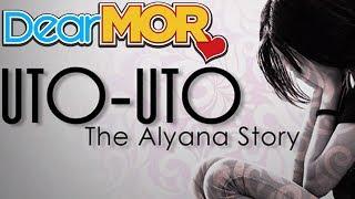 """Dear MOR: """"Uto-uto"""" The Alyana Story 05-01-17"""