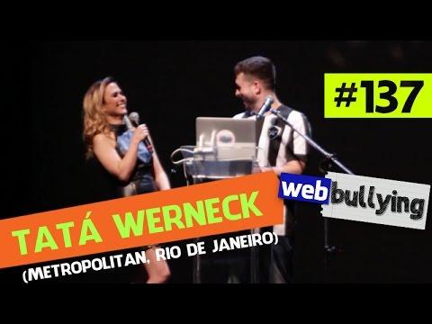 WEBBULLYING #137 - TATÁ WERNECK (METROPOLITAN, RIO DE JANEIRO)