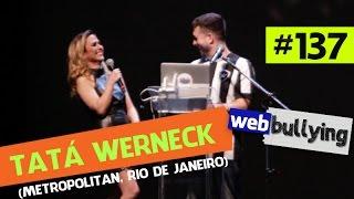 WEBBULLYING #137 - TATÁ WERNECK (METROPOLITAN, RIO DE JANEIRO) thumbnail
