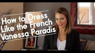 One of Pardon My French | Maripier Morin's most viewed videos: How to Dress Like the French - Vanessa Paradis