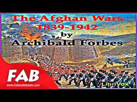 The Afghan Wars 1839 42 and 1878 80, Part 1 Full Audiobook by Archibald FORBES by Non-fiction